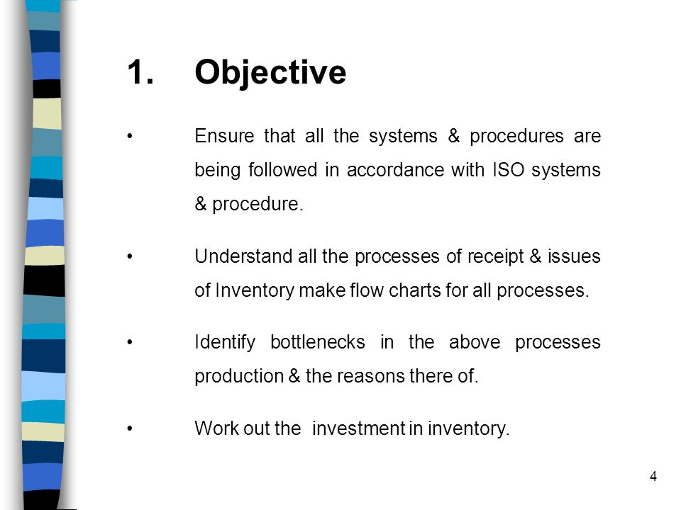 4 1.Objective Ensure that all the systems & procedures are being followed in accordance with ISO systems & procedure.