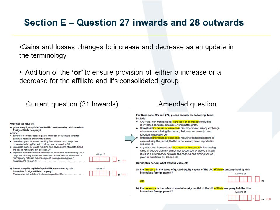 Section E – Question 27 inwards and 28 outwards Gains and losses changes to increase and decrease as an update in the terminology Addition of the 'or' to ensure provision of either a increase or a decrease for the affiliate and it's consolidated group.