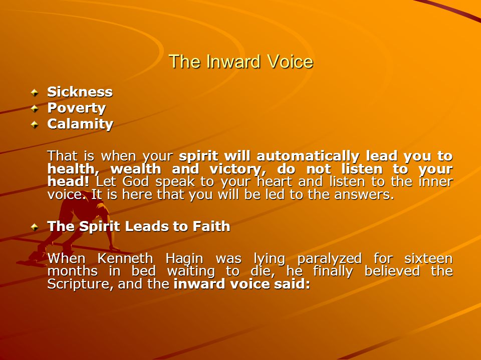 The Inward Voice SicknessPovertyCalamity That is when your spirit will automatically lead you to health, wealth and victory, do not listen to your head.
