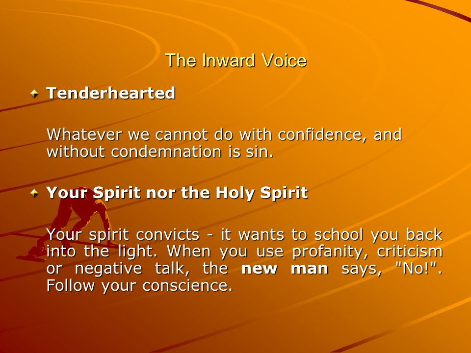 The Inward Voice Tenderhearted Whatever we cannot do with confidence, and without condemnation is sin.