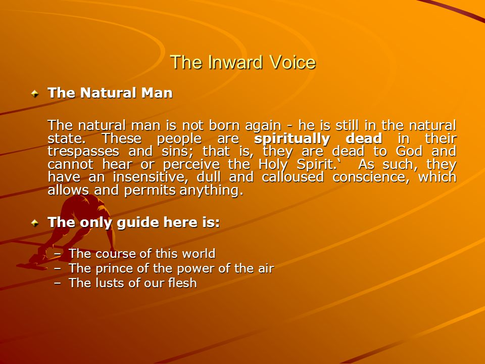 The Inward Voice The Natural Man The natural man is not born again - he is still in the natural state.