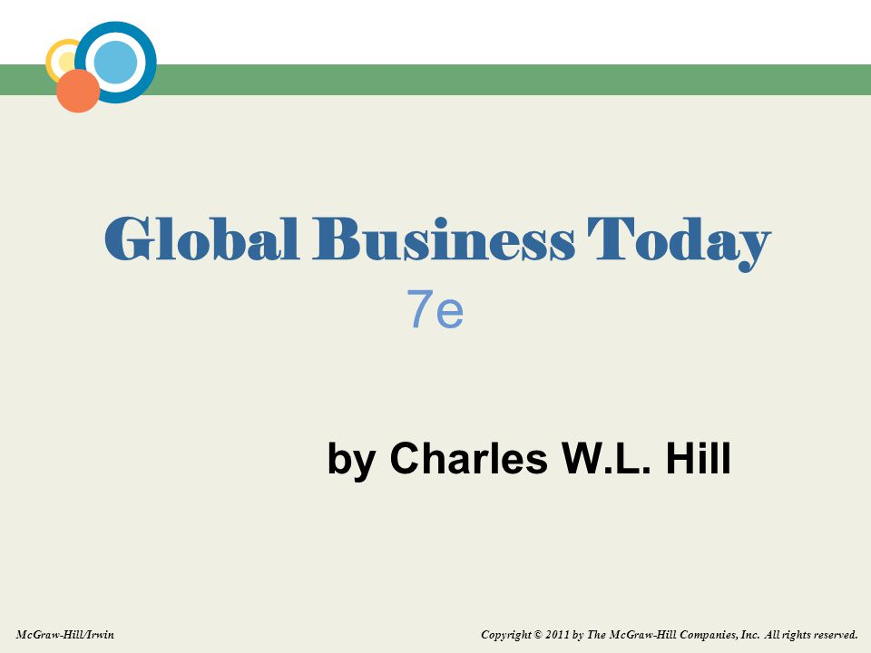 Copyright © 2011 by The McGraw-Hill Companies, Inc. All rights reserved. McGraw-Hill/Irwin Global Business Today 7e by Charles W.L. Hill