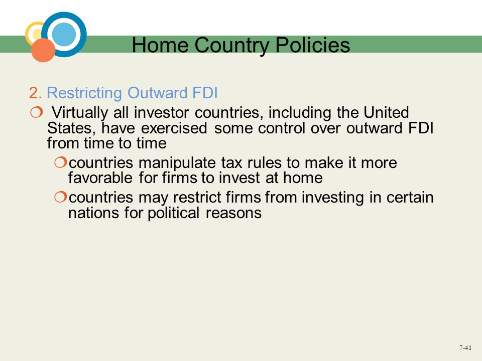 7-41 Home Country Policies 2. Restricting Outward FDI  Virtually all investor countries, including the United States, have exercised some control ove