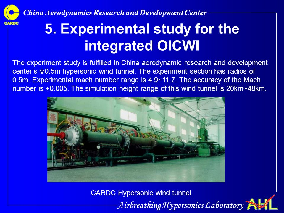 Airbreathing Hypersonics Laboratory China Aerodynamics Research and Development Center 5. Experimental study for the integrated OICWI The experiment s