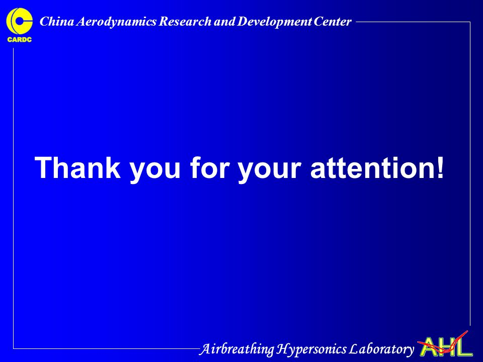 Airbreathing Hypersonics Laboratory China Aerodynamics Research and Development Center Thank you for your attention!