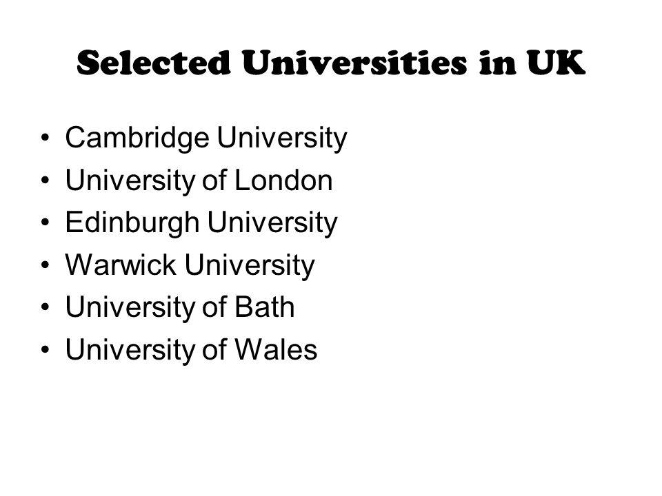 Selected Universities in UK Cambridge University University of London Edinburgh University Warwick University University of Bath University of Wales