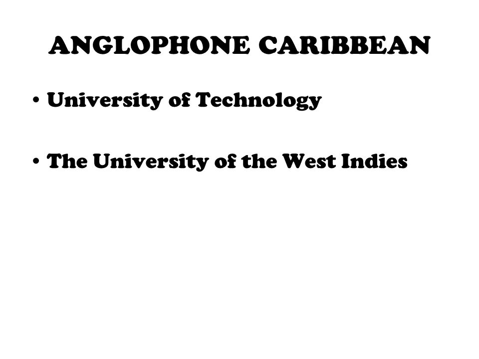 ANGLOPHONE CARIBBEAN University of Technology The University of the West Indies