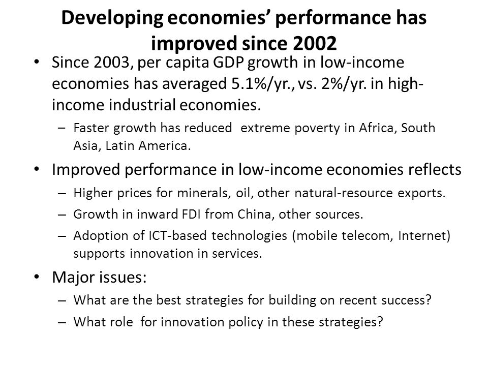 Developing economies' performance has improved since 2002 Since 2003, per capita GDP growth in low-income economies has averaged 5.1%/yr., vs.