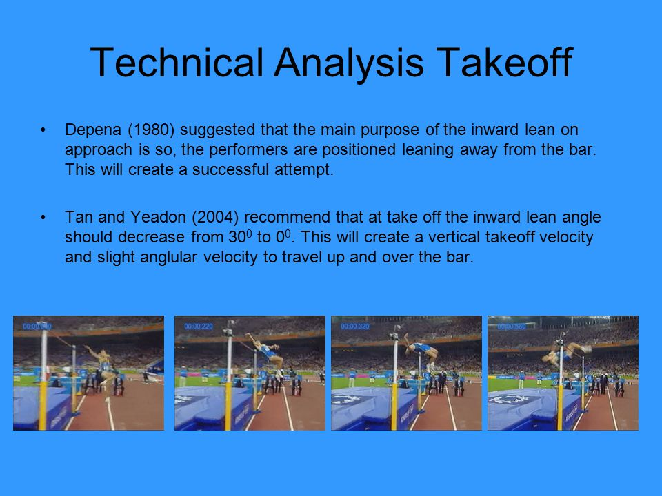 Technical Analysis Takeoff Depena (1980) suggested that the main purpose of the inward lean on approach is so, the performers are positioned leaning away from the bar.