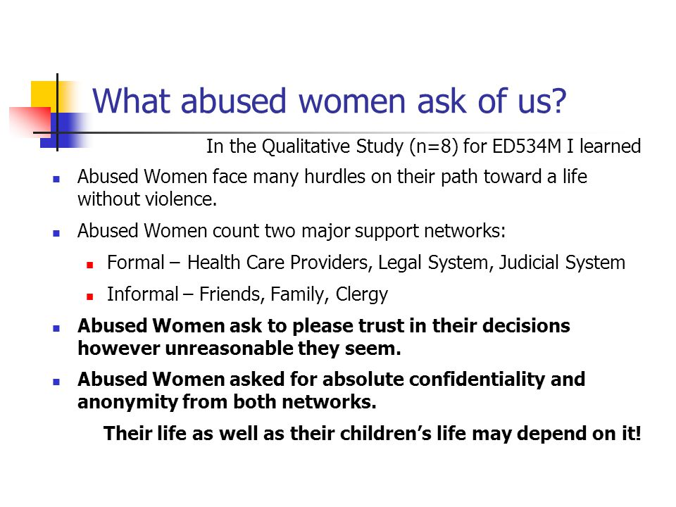 What abused women ask of us? In the Qualitative Study (n=8) for ED534M I learned Abused Women face many hurdles on their path toward a life without vi