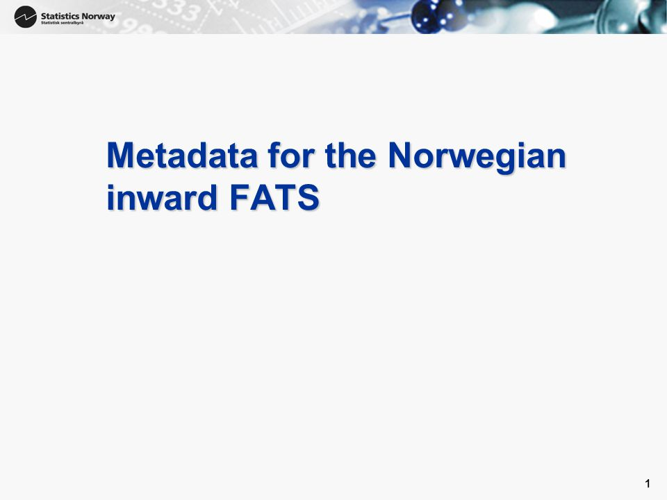 1 1 Metadata for the Norwegian inward FATS