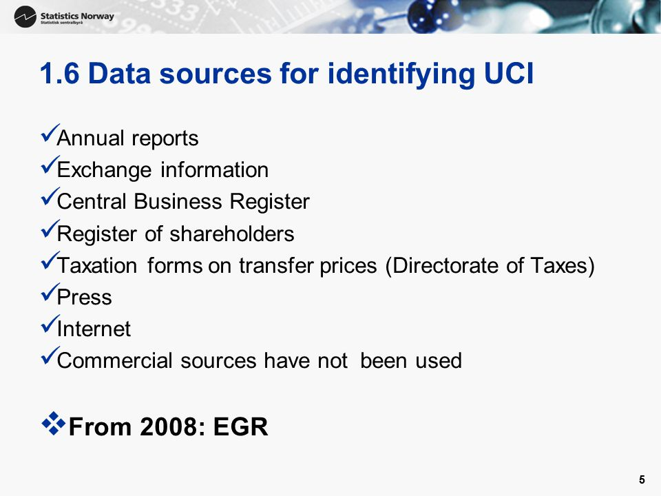 55 1.6 Data sources for identifying UCI Annual reports Exchange information Central Business Register Register of shareholders Taxation forms on transfer prices (Directorate of Taxes) Press Internet Commercial sources have not been used  From 2008: EGR