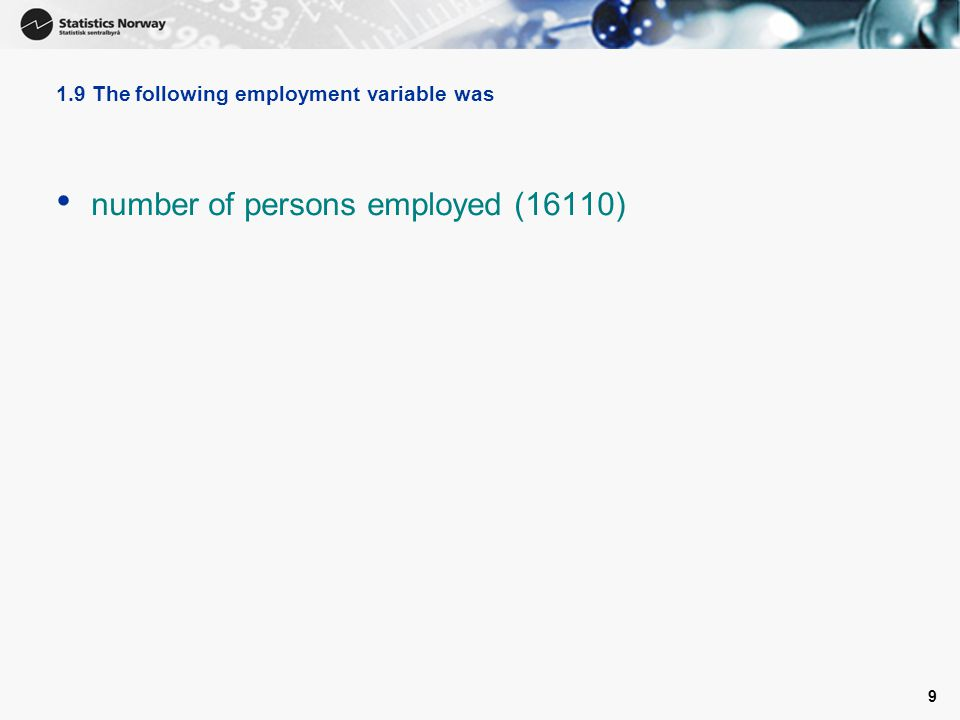 9 1.9 The following employment variable was number of persons employed (16110)