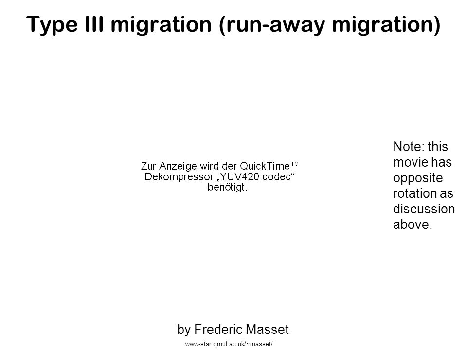 Type III migration (run-away migration) www-star.qmul.ac.uk/~masset/ by Frederic Masset Note: this movie has opposite rotation as discussion above.