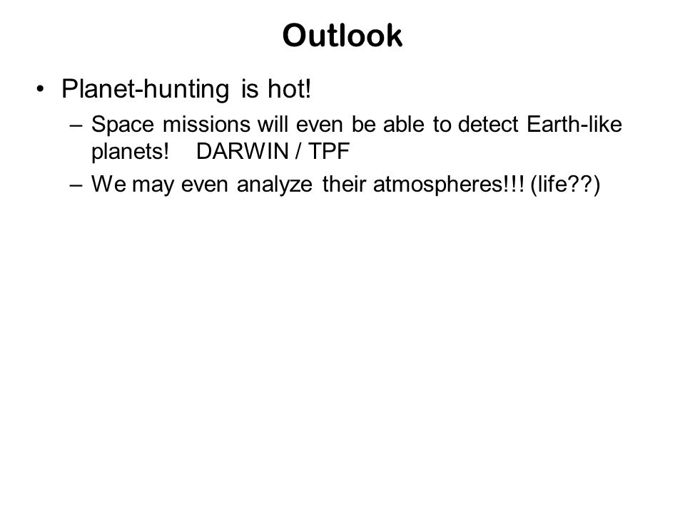Outlook Planet-hunting is hot. –Space missions will even be able to detect Earth-like planets.