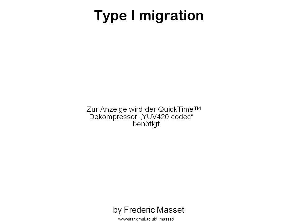 Type I migration by Frederic Masset www-star.qmul.ac.uk/~masset/