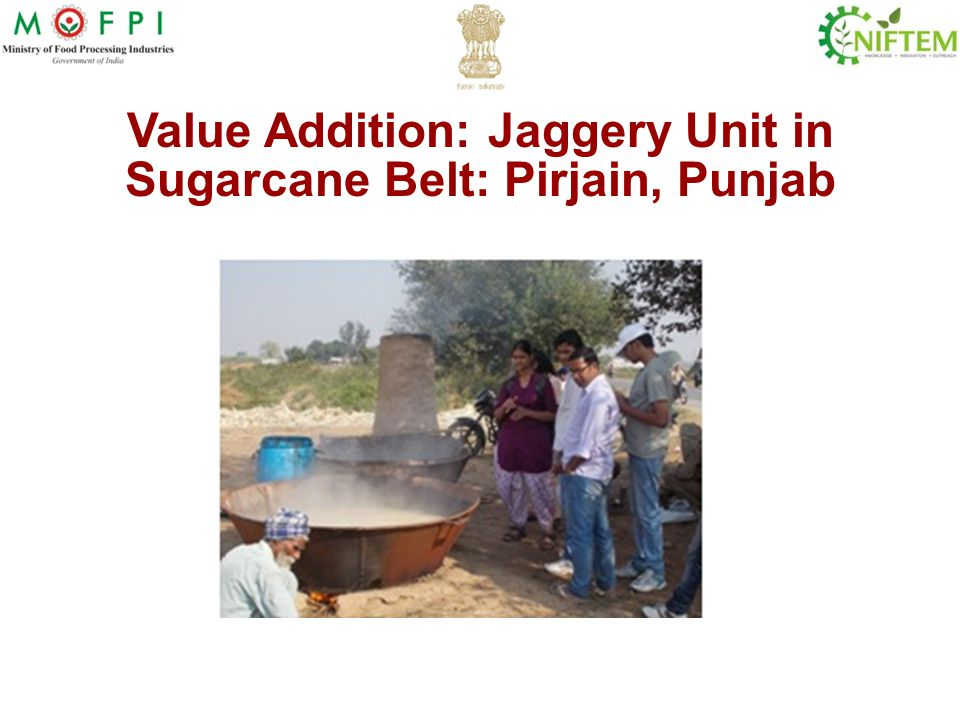 Value Addition: Jaggery Unit in Sugarcane Belt: Pirjain, Punjab