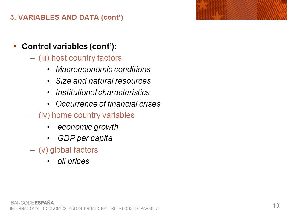 INTERNATIONAL ECONOMICS AND INTERNATIONAL RELATIONS DEPARMENT 10 3. VARIABLES AND DATA (cont')  Control variables (cont'): –(iii) host country factor