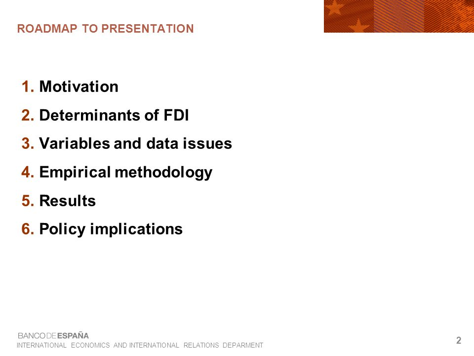 INTERNATIONAL ECONOMICS AND INTERNATIONAL RELATIONS DEPARMENT 2 ROADMAP TO PRESENTATION  Motivation  Determinants of FDI  Variables and data issues  Empirical methodology  Results  Policy implications