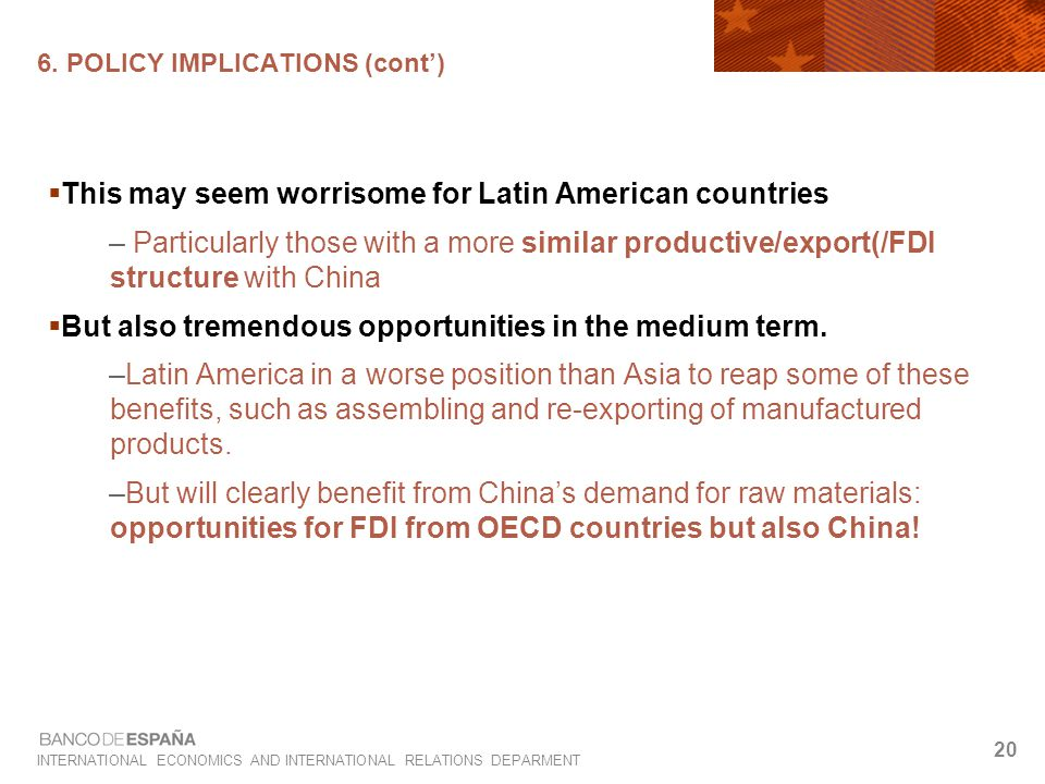 INTERNATIONAL ECONOMICS AND INTERNATIONAL RELATIONS DEPARMENT 20 6. POLICY IMPLICATIONS (cont')  This may seem worrisome for Latin American countries