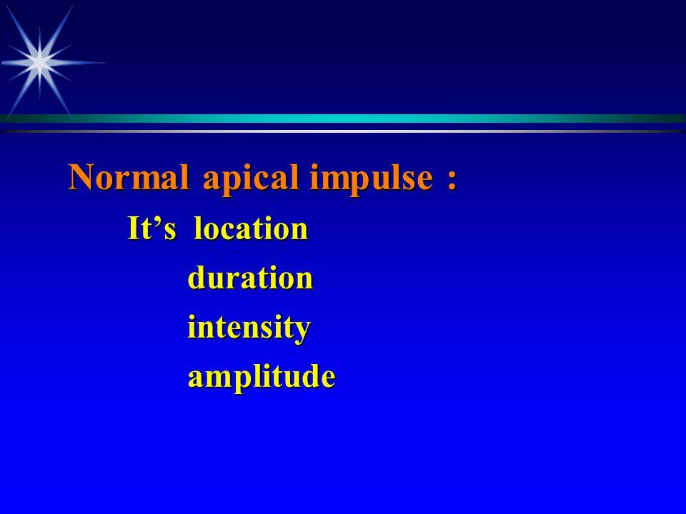 Normal apical impulse : Normal apical impulse : It's location It's location duration duration intensity intensity amplitude amplitude