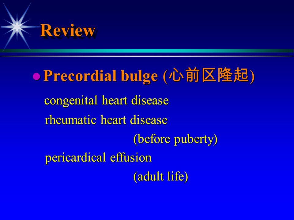 ReviewReview l Precordial bulge ( 心前区隆起 ) congenital heart disease congenital heart disease rheumatic heart disease rheumatic heart disease (before pu