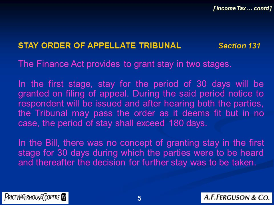 5 [ Income Tax … contd ] STAY ORDER OF APPELLATE TRIBUNAL Section 131 The Finance Act provides to grant stay in two stages.