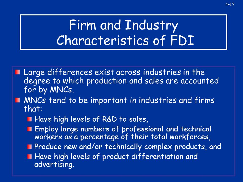 4-17 Firm and Industry Characteristics of FDI Large differences exist across industries in the degree to which production and sales are accounted for by MNCs.