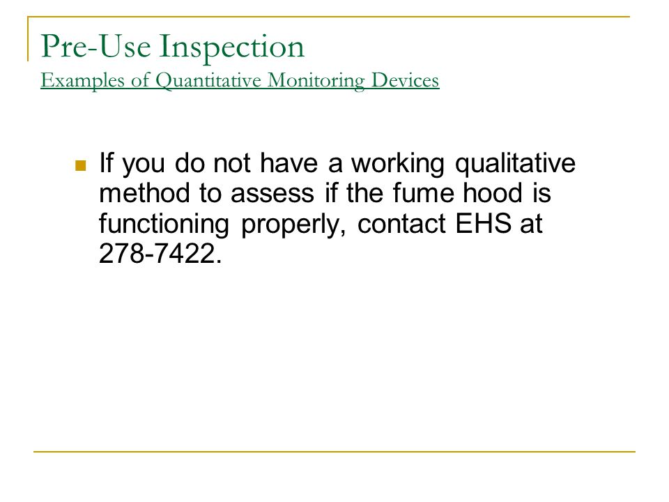 Pre-Use Inspection Examples of Quantitative Monitoring Devices If you do not have a working qualitative method to assess if the fume hood is functioni