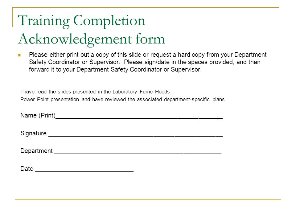 Training Completion Acknowledgement form Please either print out a copy of this slide or request a hard copy from your Department Safety Coordinator or Supervisor.