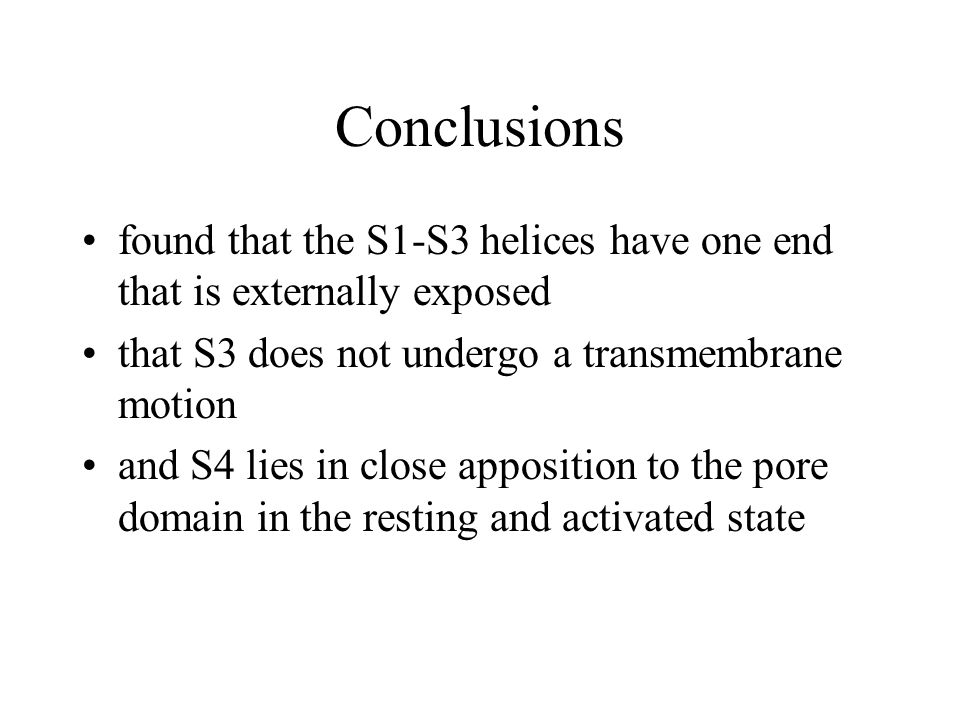 Conclusions found that the S1-S3 helices have one end that is externally exposed that S3 does not undergo a transmembrane motion and S4 lies in close apposition to the pore domain in the resting and activated state