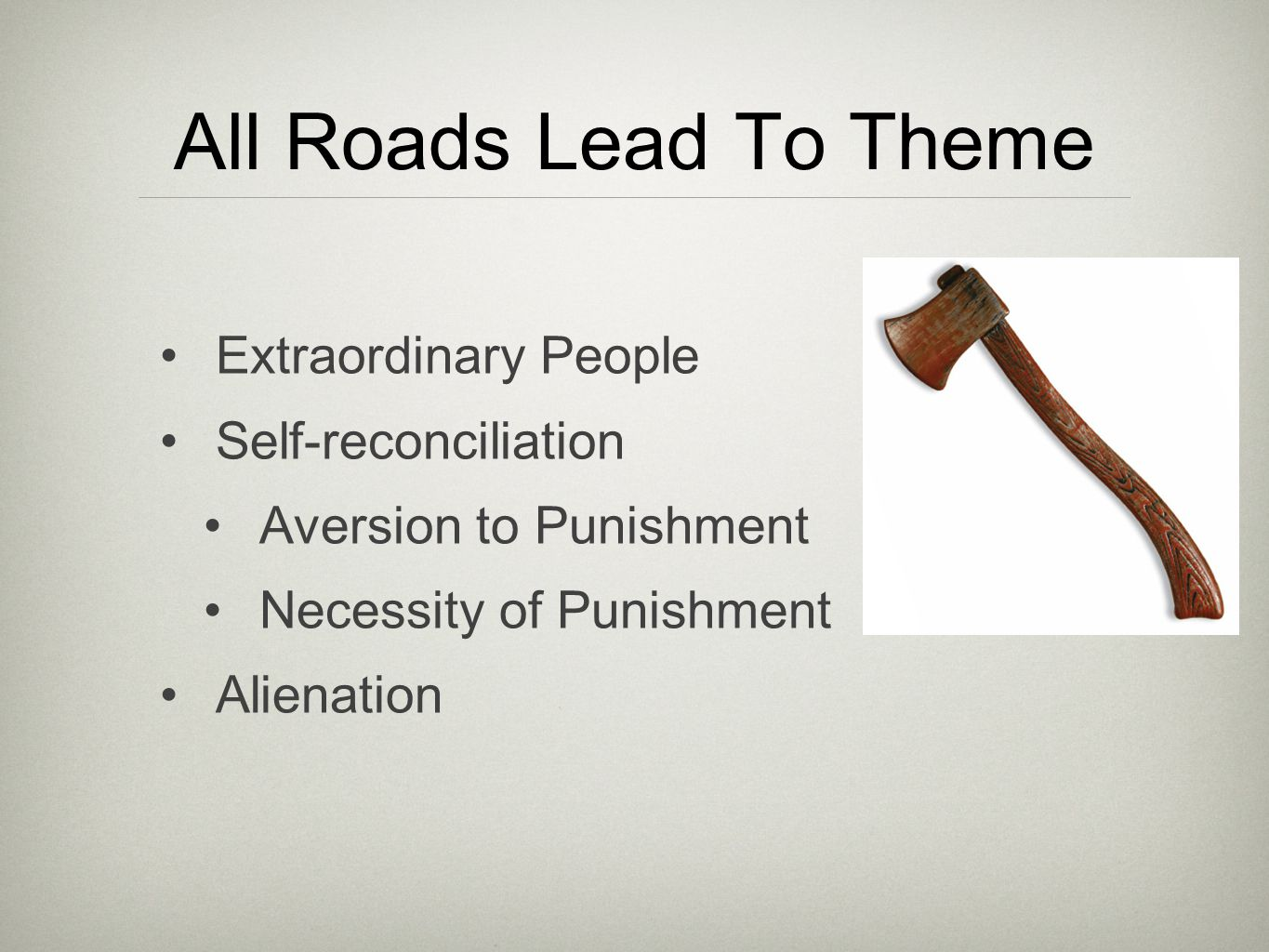 All Roads Lead To Theme Extraordinary People Self-reconciliation Aversion to Punishment Necessity of Punishment Alienation