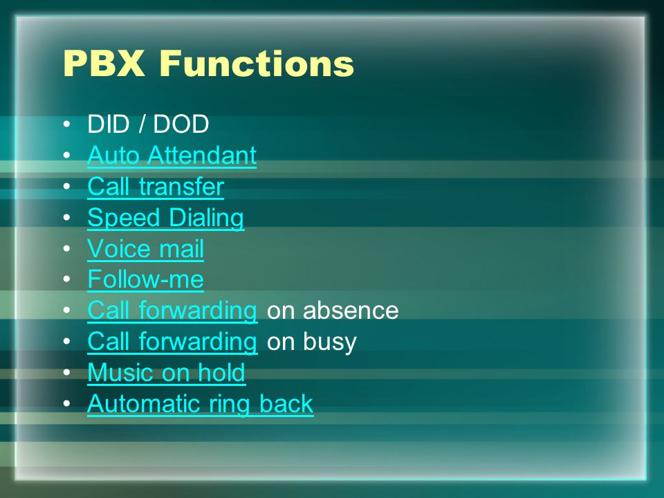 PBX Functions DID / DOD Auto Attendant Call transfer Speed Dialing Voice mail Follow-me Call forwarding on absenceCall forwarding Call forwarding on busyCall forwarding Music on hold Automatic ring back