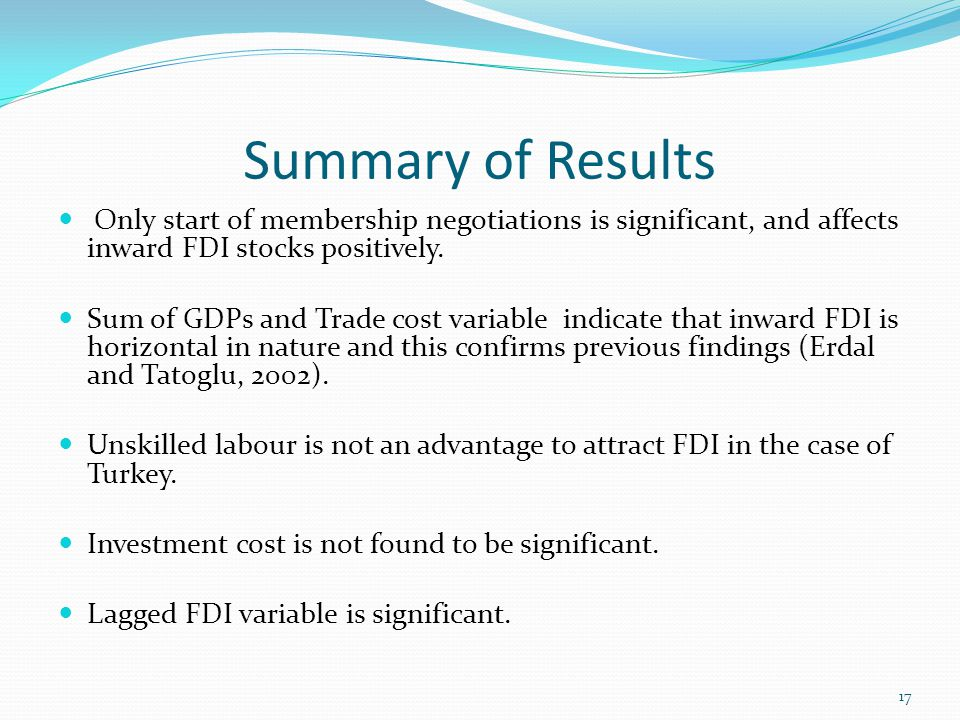 Summary of Results 17 Only start of membership negotiations is significant, and affects inward FDI stocks positively.