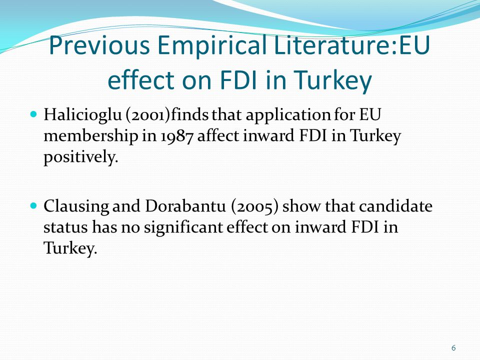 Previous Empirical Literature:EU effect on FDI in Turkey Halicioglu (2001)finds that application for EU membership in 1987 affect inward FDI in Turkey positively.