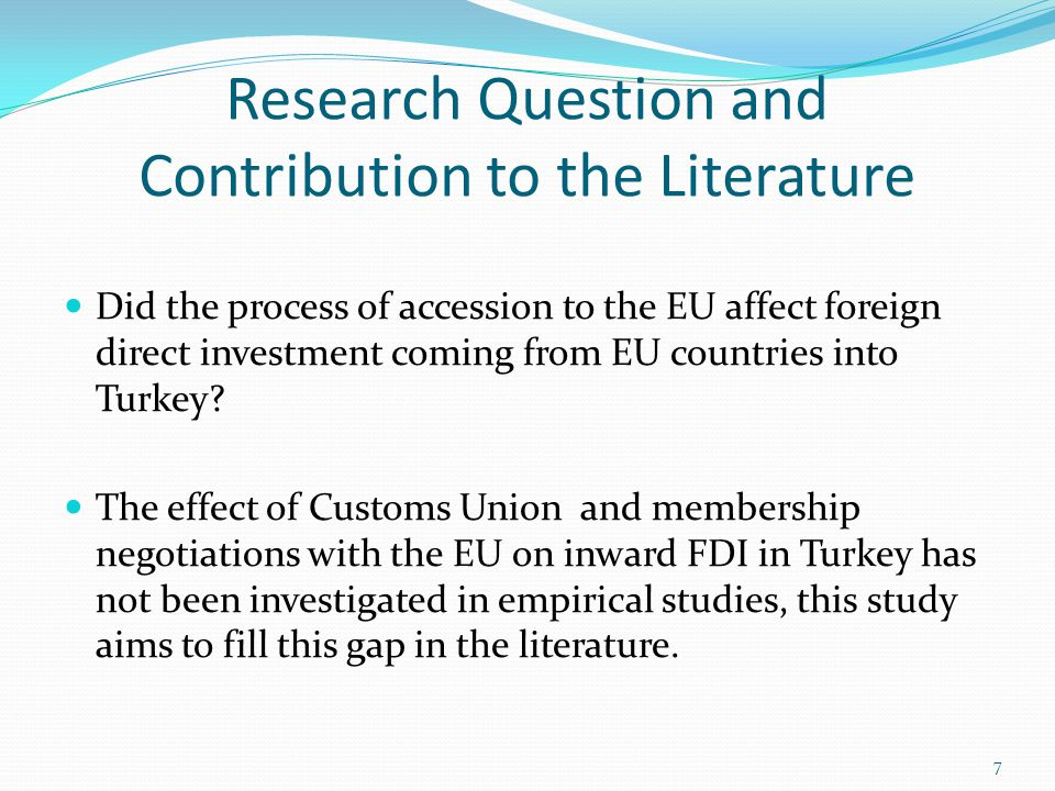 Research Question and Contribution to the Literature Did the process of accession to the EU affect foreign direct investment coming from EU countries into Turkey.