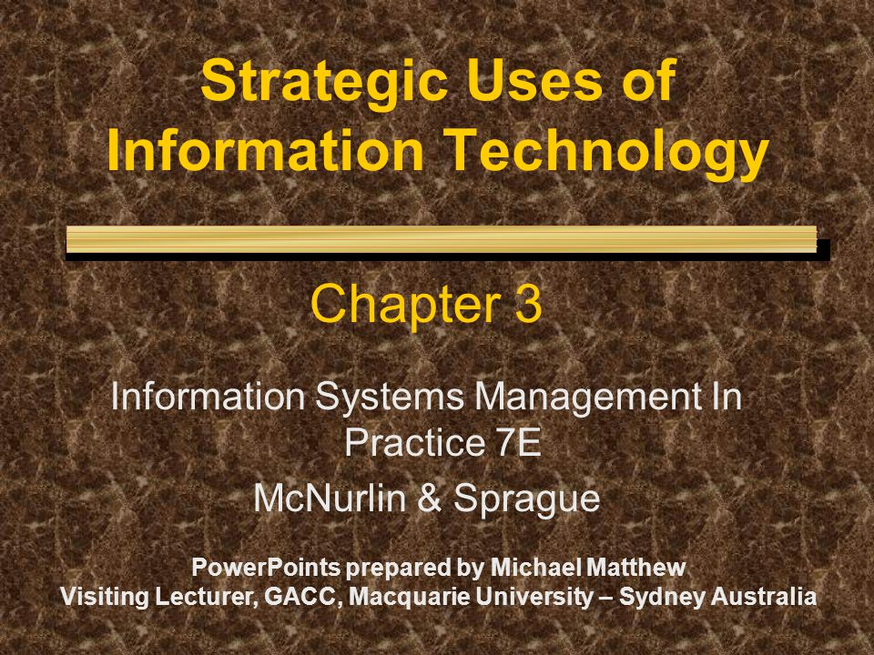 Strategic Uses of Information Technology Chapter 3 Information Systems Management In Practice 7E McNurlin & Sprague PowerPoints prepared by Michael Ma
