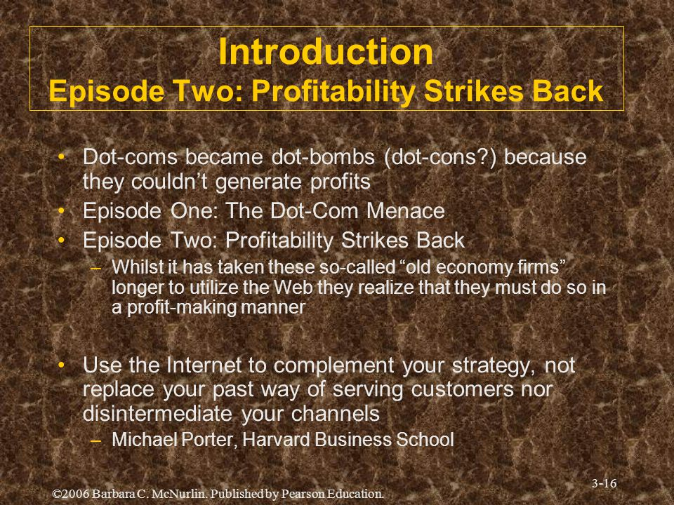 ©2006 Barbara C. McNurlin. Published by Pearson Education. 3-16 Introduction Episode Two: Profitability Strikes Back Dot-coms became dot-bombs (dot-co