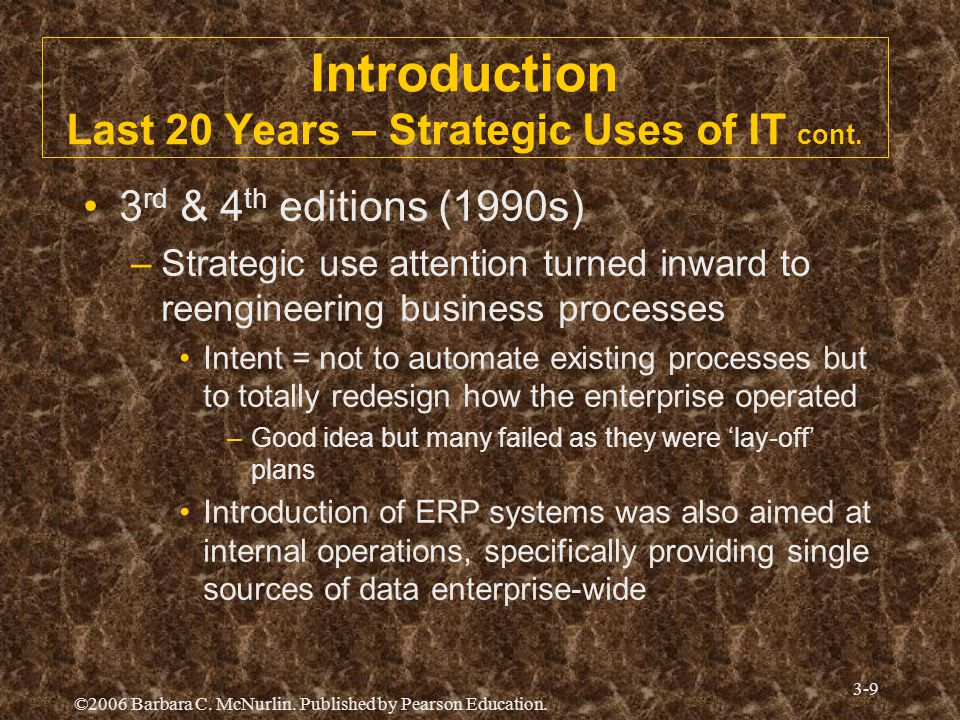©2006 Barbara C. McNurlin. Published by Pearson Education. 3-9 Introduction Last 20 Years – Strategic Uses of IT cont. 3 rd & 4 th editions (1990s) –S