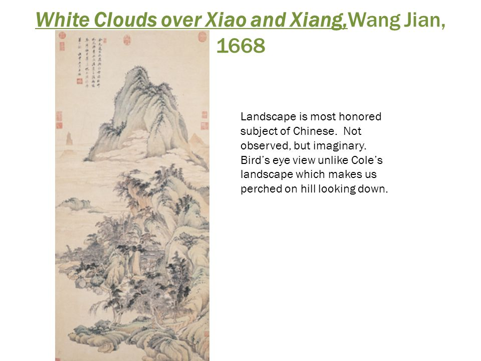 White Clouds over Xiao and Xiang,Wang Jian, 1668 Landscape is most honored subject of Chinese. Not observed, but imaginary. Bird's eye view unlike Col