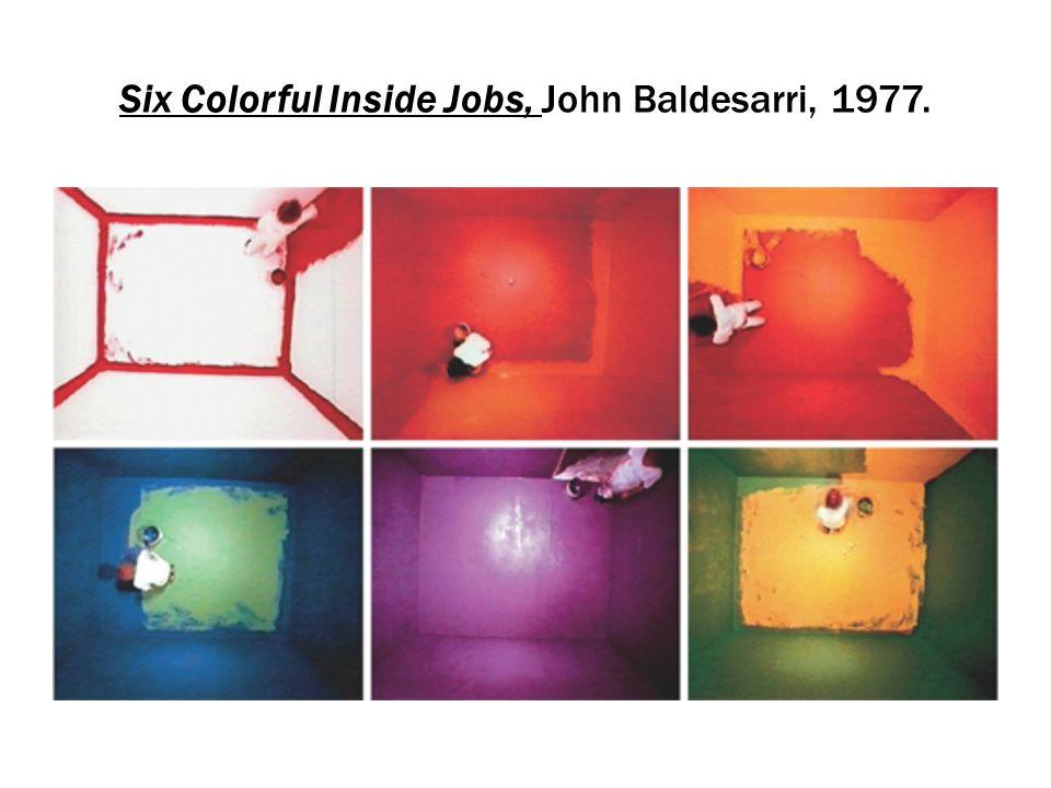 Six Colorful Inside Jobs, John Baldesarri, 1977.