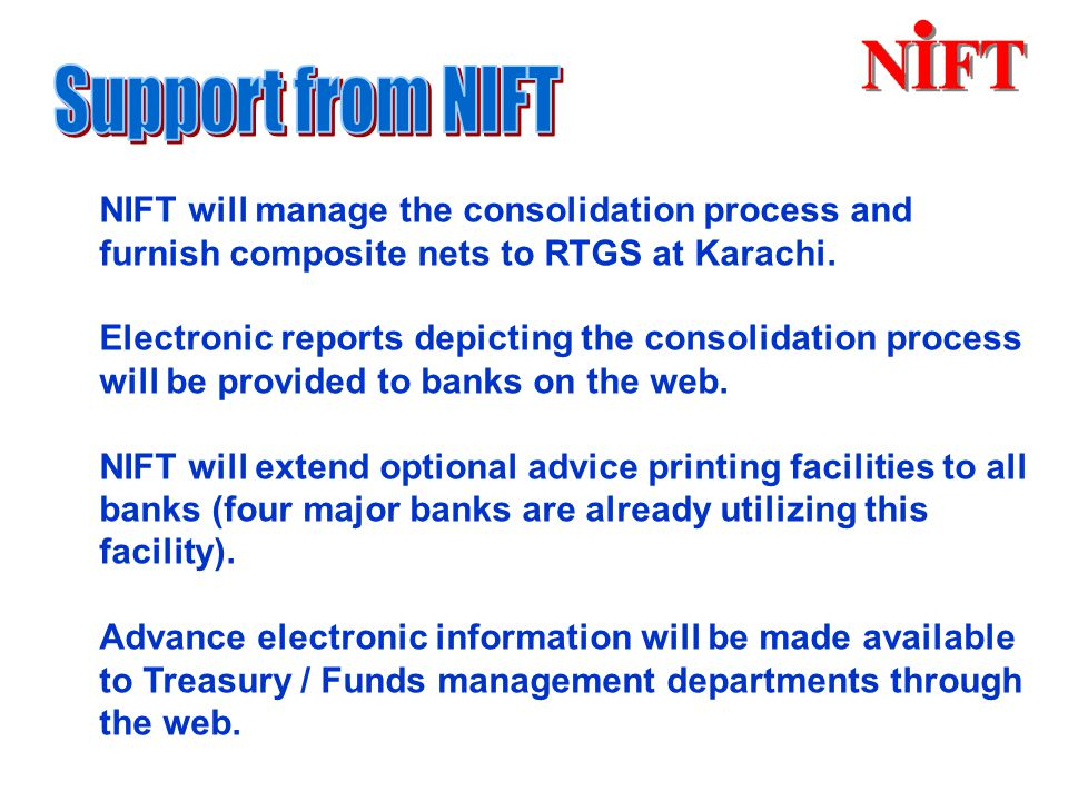 NIFT will manage the consolidation process and furnish composite nets to RTGS at Karachi.