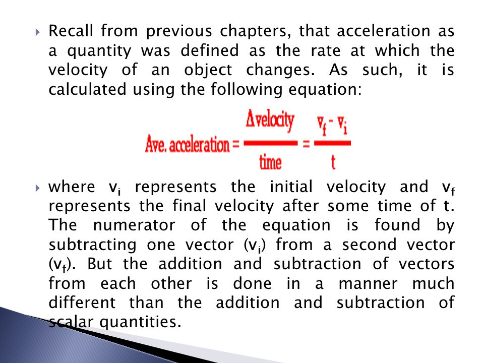  Recall from previous chapters, that acceleration as a quantity was defined as the rate at which the velocity of an object changes. As such, it is ca