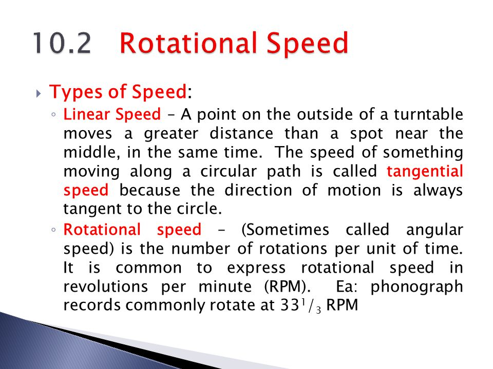 Types of Speed: ◦ Linear Speed – A point on the outside of a turntable moves a greater distance than a spot near the middle, in the same time. The s