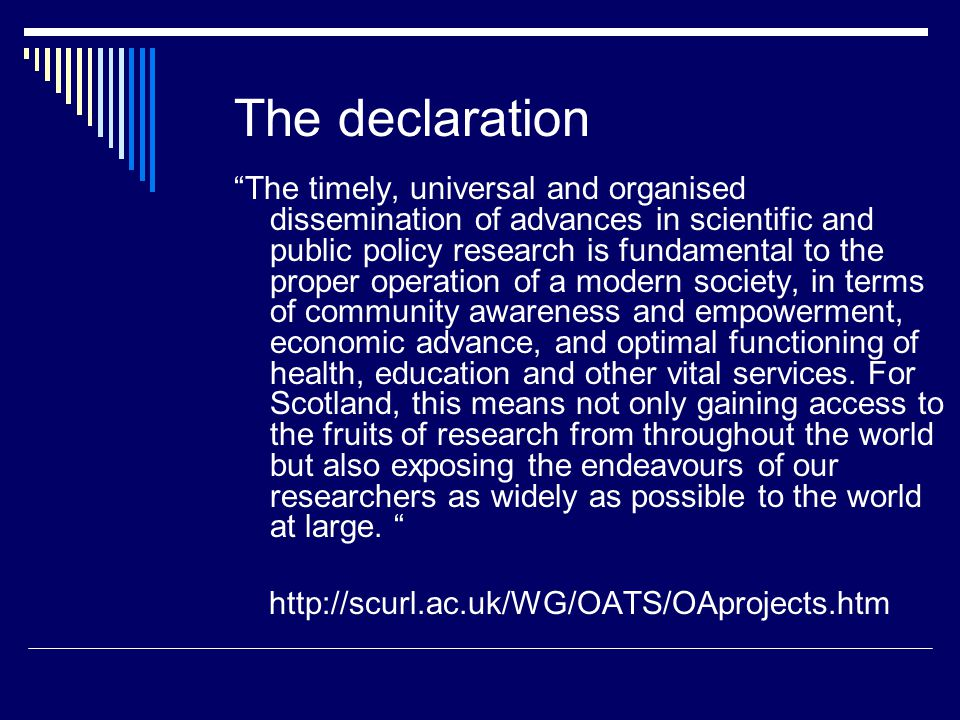The declaration The timely, universal and organised dissemination of advances in scientific and public policy research is fundamental to the proper operation of a modern society, in terms of community awareness and empowerment, economic advance, and optimal functioning of health, education and other vital services.