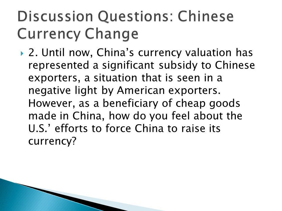  2. Until now, China's currency valuation has represented a significant subsidy to Chinese exporters, a situation that is seen in a negative light by