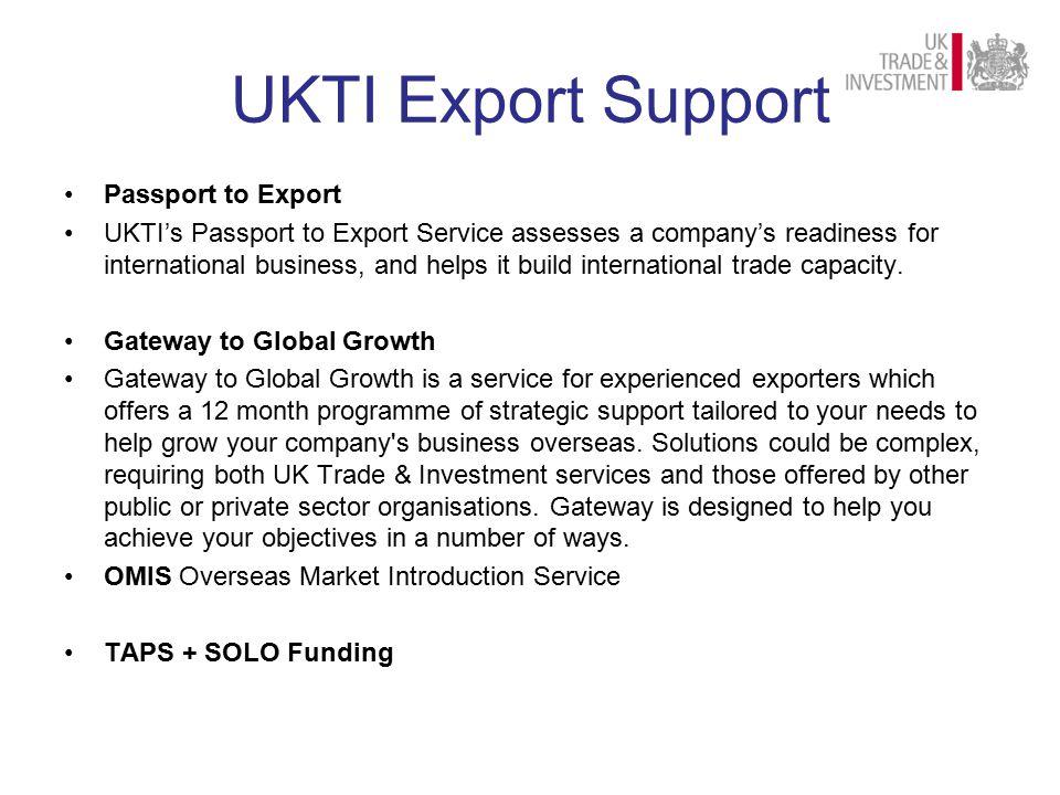 UKTI Export Support Passport to Export UKTI's Passport to Export Service assesses a company's readiness for international business, and helps it build