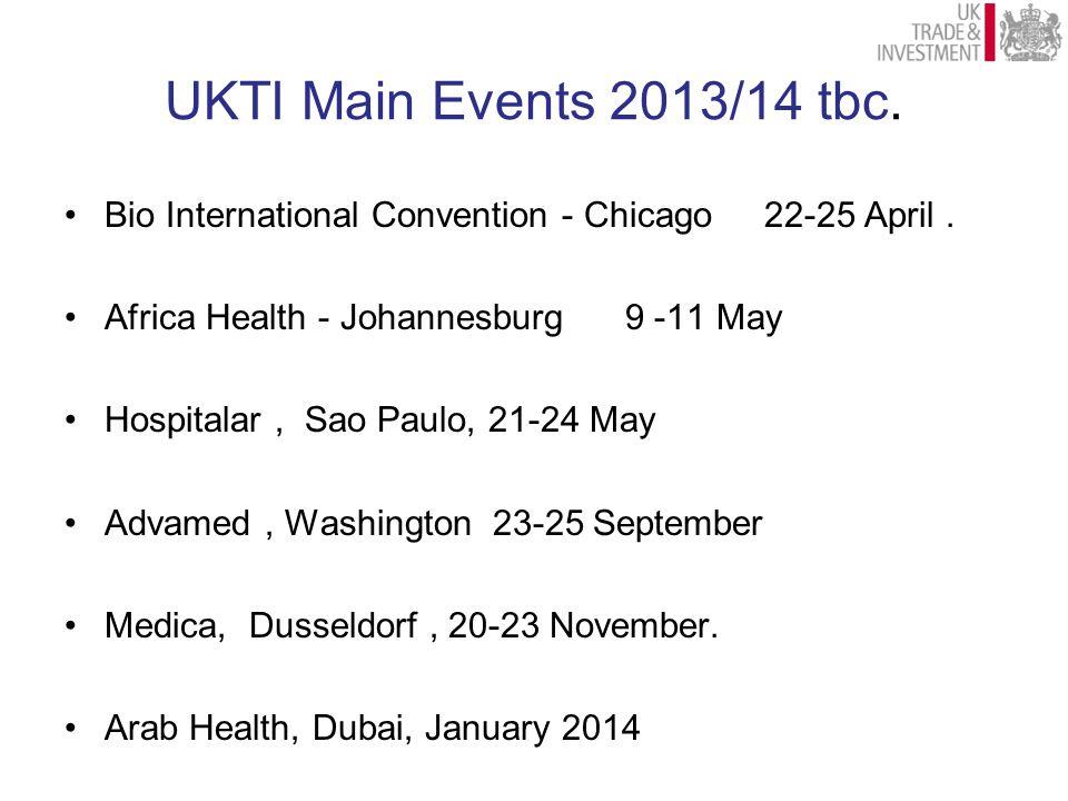 UKTI Main Events 2013/14 tbc. Bio International Convention - Chicago 22-25 April. Africa Health - Johannesburg 9 -11 May Hospitalar, Sao Paulo, 21-24