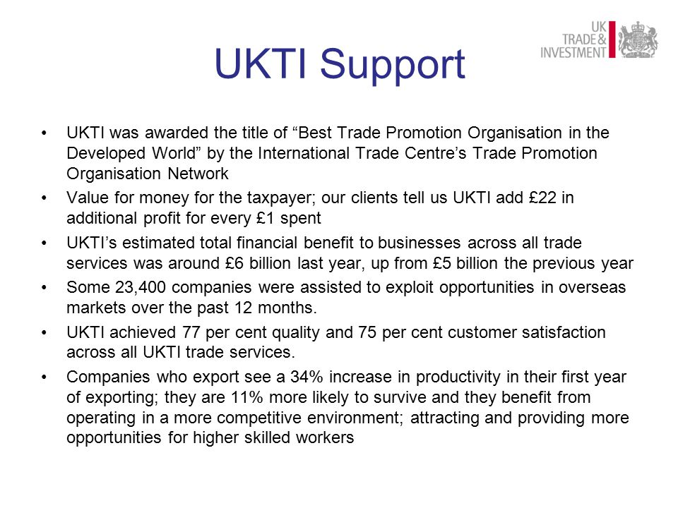 """UKTI Support UKTI was awarded the title of """"Best Trade Promotion Organisation in the Developed World"""" by the International Trade Centre's Trade Promot"""