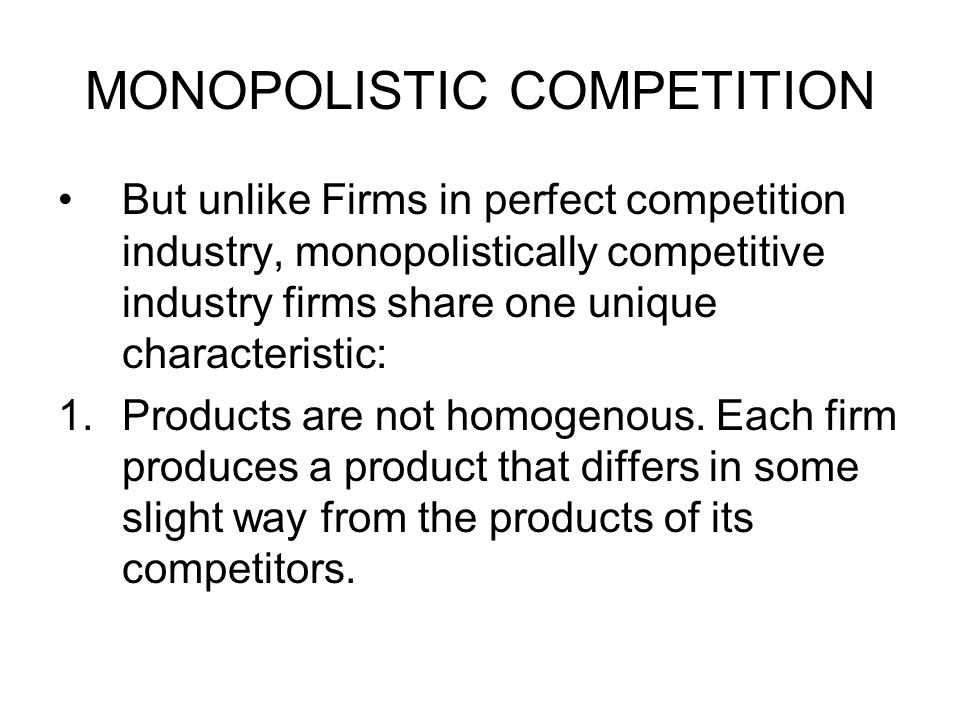 MONOPOLISTIC COMPETITION But competitor's products are close substitutes, therefore in this market structure, firms do have real monopoly power.